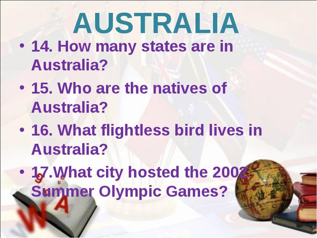 AUSTRALIA 14. How many states are in Australia? 15. Who are the natives of Au...