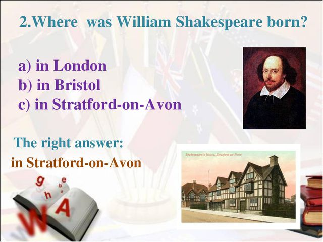 2.Where was William Shakespeare born? a) in London b) in Bristol c) in Strat...