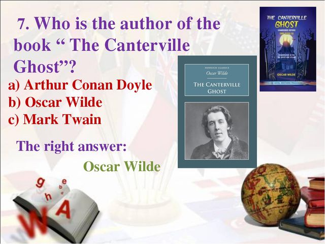 a) Arthur Conan Doyle b) Oscar Wilde c) Mark Twain The right answer: 7. Who i...