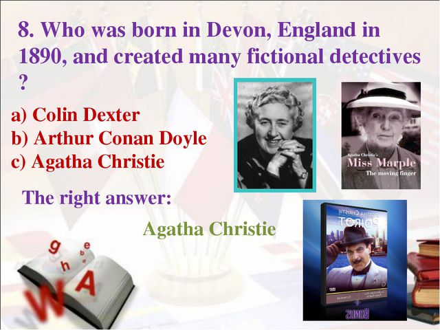 a) Colin Dexter b) Arthur Conan Doyle c) Agatha Christie The right answer: 8....