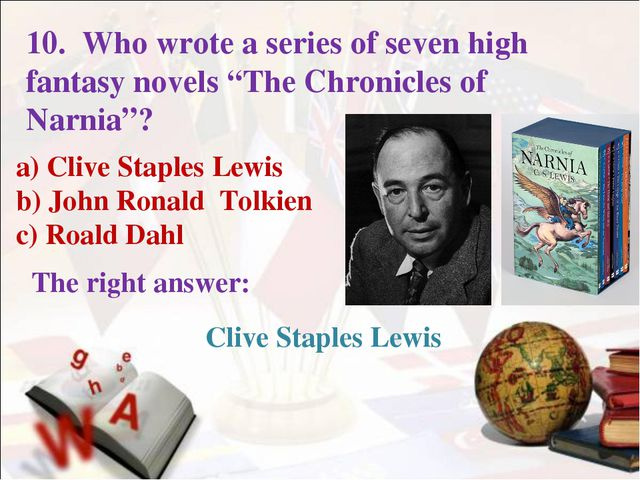 a) Clive Staples Lewis b) John Ronald Tolkien c) Roald Dahl The right answer:...