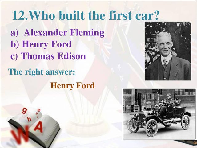 12.Who built the first car? a) Alexander Fleming b) Henry Ford c) Thomas Edi...