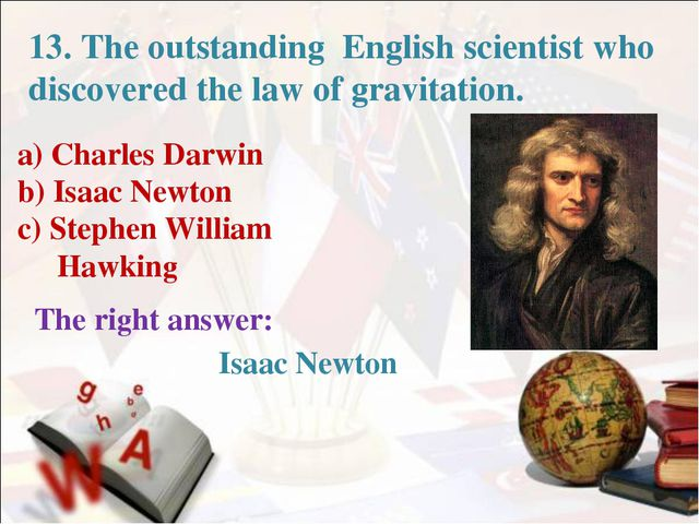 a) Charles Darwin b) Isaac Newton c) Stephen William Hawking The right answer...