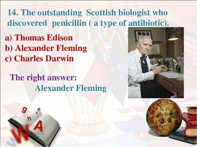 a) Thomas Edison b) Alexander Fleming c) Charles Darwin The right answer: 14....