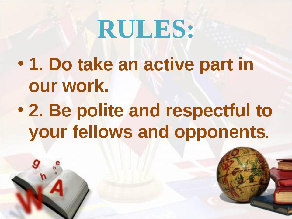 RULES: 1. Do take an active part in our work. 2. Be polite and respectful to...