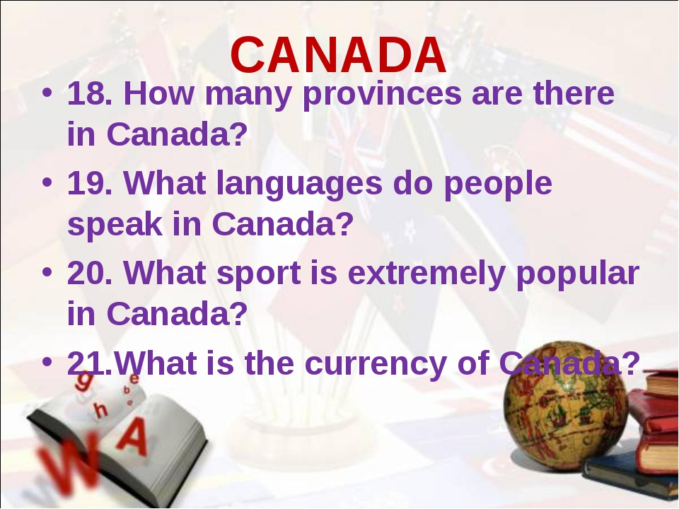 CANADA 18. How many provinces are there in Canada? 19. What languages do peop...