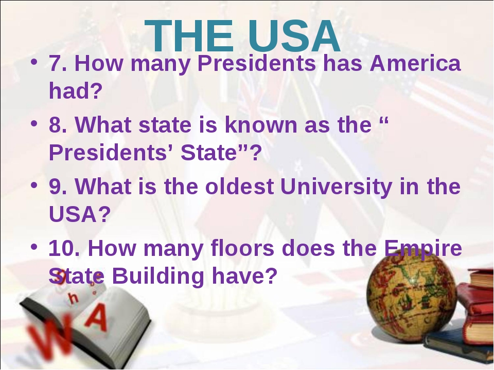 THE USA 7. How many Presidents has America had? 8. What state is known as the...