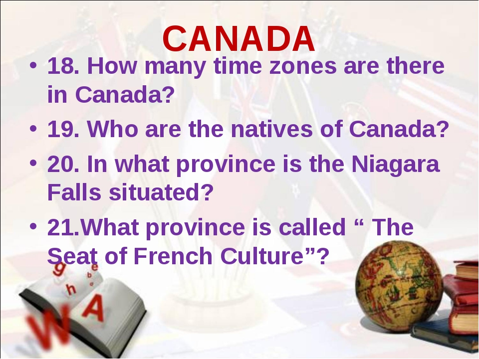 CANADA 18. How many time zones are there in Canada? 19. Who are the natives o...