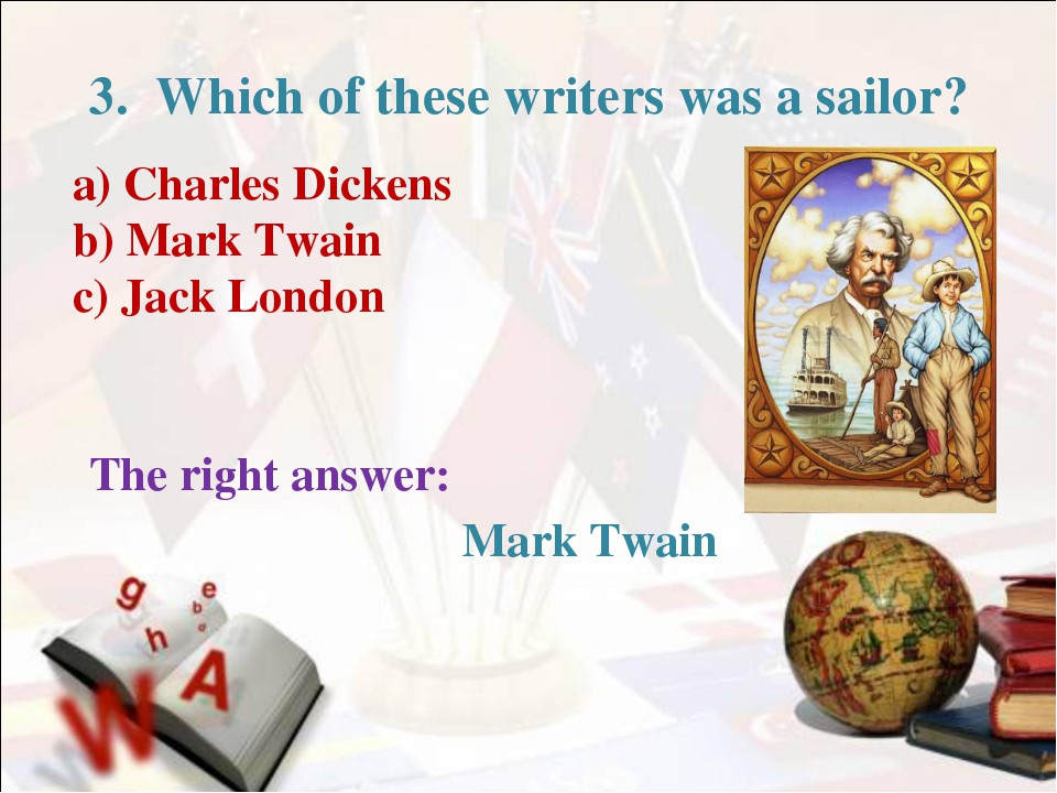 3. Which of these writers was a sailor? a) Charles Dickens b) Mark Twain c)...