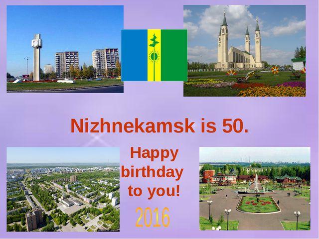 Happy birthday to you! Nizhnekamsk is 50.