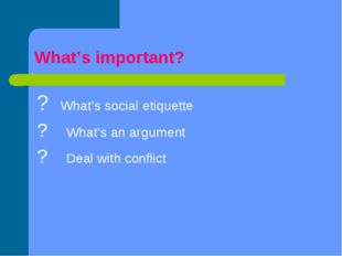 What's important? ? What's social etiquette ? What's an argument ? Deal with