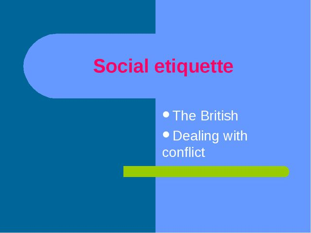 Social etiquette The British Dealing with conflict