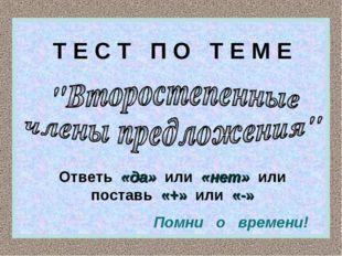 Т Е С Т П О Т Е М Е Ответь «да» или «нет» или поставь «+» или «-» Помни о вре