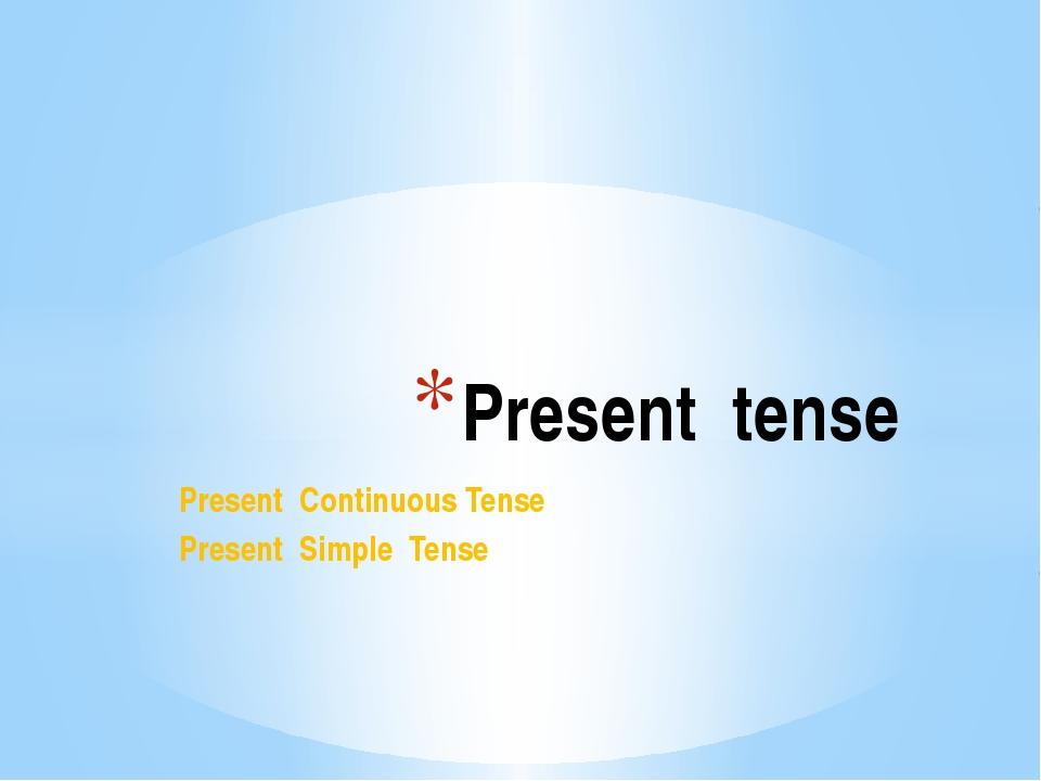 Present Continuous Tense Present Simple Tense Present tense