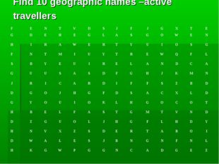 Find 10 geographic names –active travellers F	E	N	T	V	D	S	J	F	J	G	X	T	E G	D	E