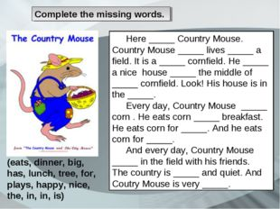 Сomplete the missing words. Here _____ Country Mouse. Country Mouse _____ liv