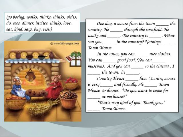 One day, a mouse from the town _____ the country. He _____ through the cornfi...