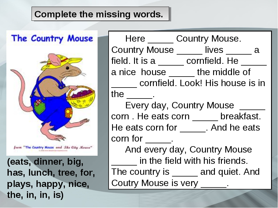 Сomplete the missing words. Here _____ Country Mouse. Country Mouse _____ liv...