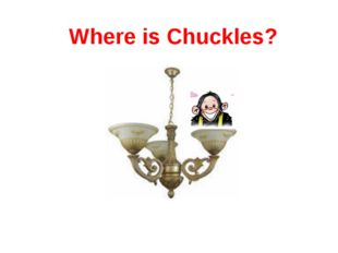 Where is Chuckles?