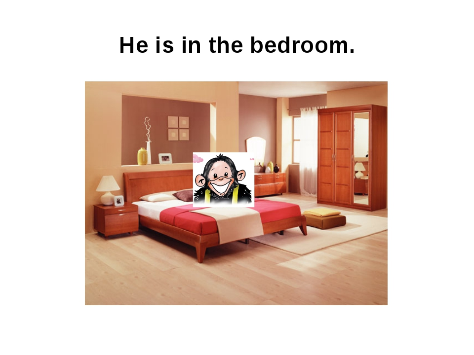 He is in the bedroom.