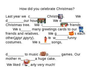 How did you celebrate Christmas? Last year we c________ Christmas. We d_____