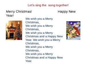 Let's sing the song together! Merry Christmas! Happy New Year! We wish you a