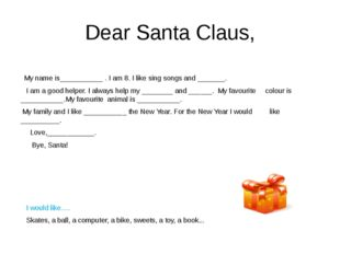 Dear Santa Claus, My name is___________ . I am 8. I like sing songs and _____