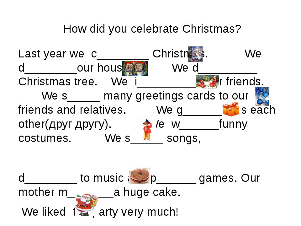 How did you celebrate Christmas? Last year we c________ Christmas. We d_____...