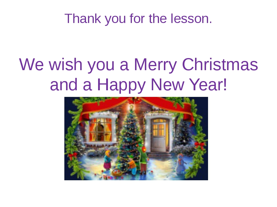 Thank you for the lesson. We wish you a Merry Christmas and a Happy New Year!