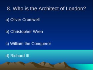 8. Who is the Architect of London? а) Oliver Cromwell b) Christopher Wren c)