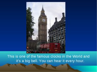 This is one of the famous clocks in the World and it's a big bell. You can he