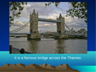It is a famous bridge across the Thames.