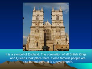 It is a symbol of England. The coronation of all British Kings and Queens too