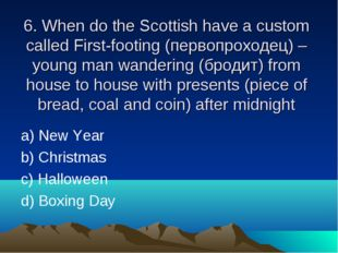 6. When do the Scottish have a custom called First-footing (первопроходец) –