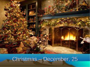 Christmas – December, 25