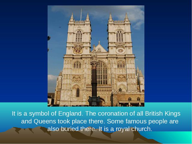 It is a symbol of England. The coronation of all British Kings and Queens too...