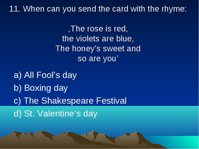 11. When can you send the card with the rhyme: ,The rose is red, the violets...