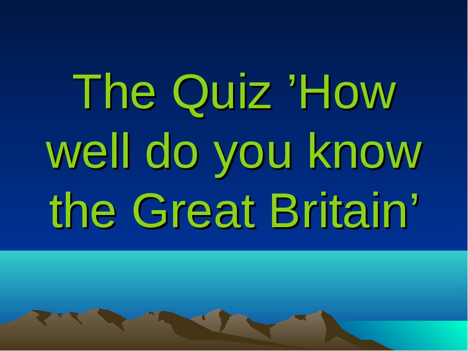 The Quiz 'How well do you know the Great Britain'