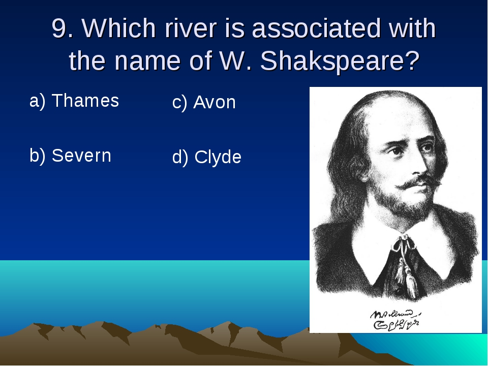 9. Which river is associated with the name of W. Shakspeare? а) Thames b) Sev...
