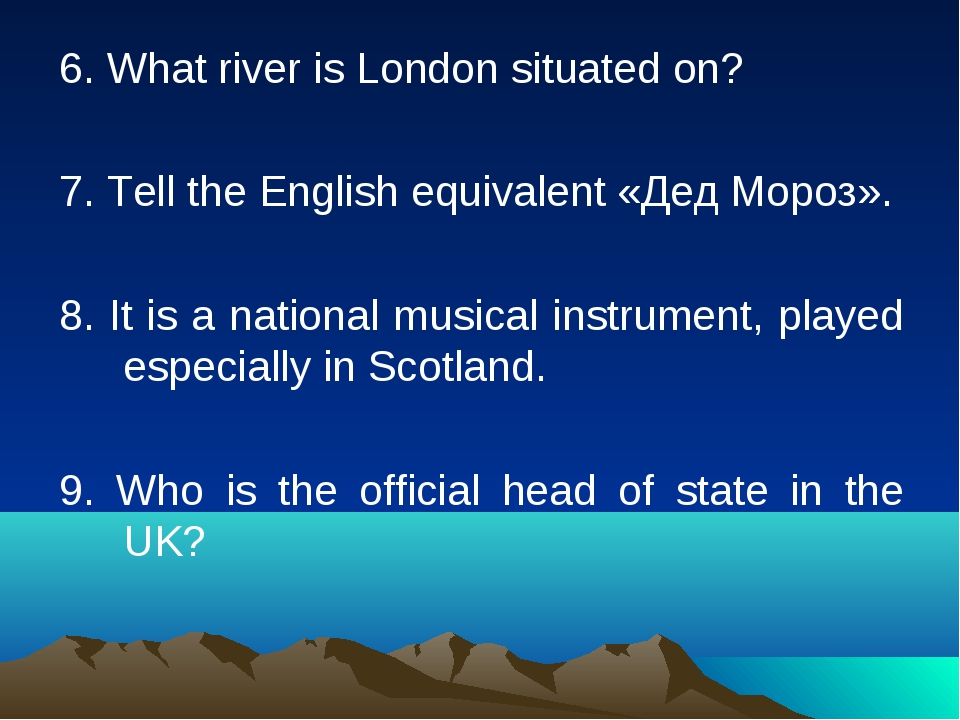 6. What river is London situated on? 7. Tell the English equivalent «Дед Моро...