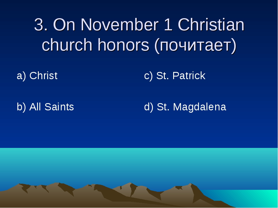 3. On November 1 Christian church honors (почитает) а) Christ b) All Saints c...