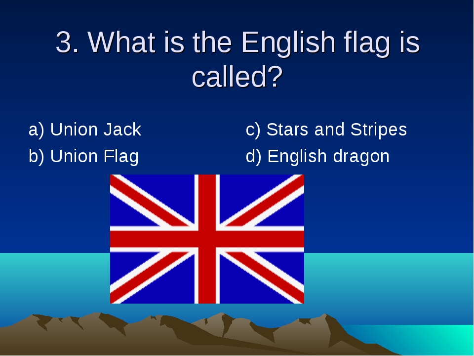 3. What is the English flag is called? а) Union Jack b) Union Flag c) Stars a...