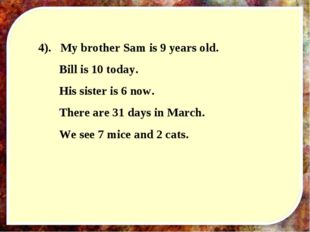 4). My brother Sam is 9 years old. Bill is 10 today. His sister is 6 now. Th
