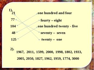 twenty – one 21 77 seventy – seven 104 one hundred and four 48 fourty – eight