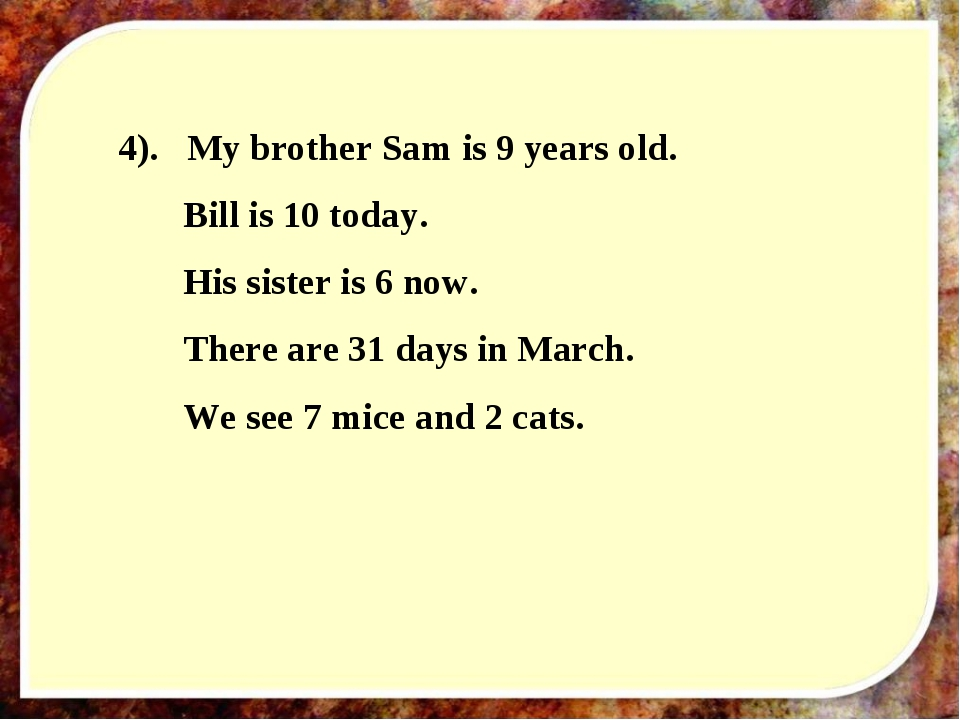 4). My brother Sam is 9 years old. Bill is 10 today. His sister is 6 now. Th...