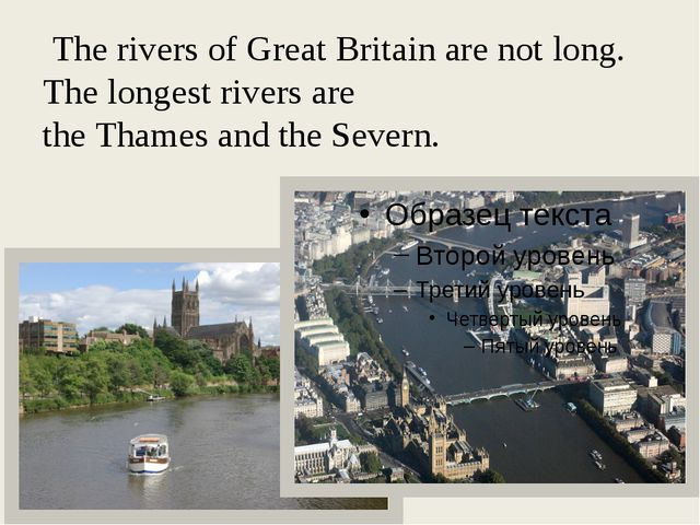 The rivers of Great Britain are not long. The longest rivers are the Thames...