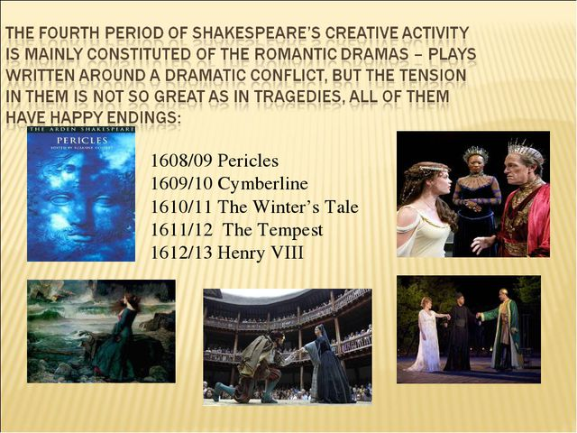 1608/09 Pericles 1609/10 Cymberline 1610/11 The Winter's Tale 1611/12 The Tem...