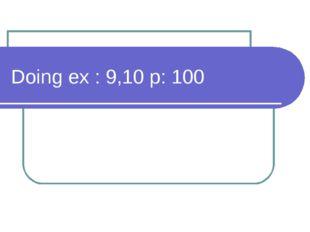 Doing ex : 9,10 p: 100