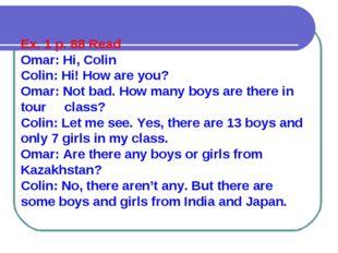 Ex. 1 p. 88 Read Omar: Hi, Colin Colin: Hi! How are you? Omar: Not bad. How m