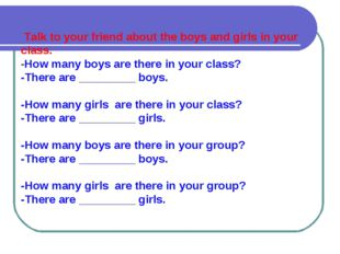 Talk to your friend about the boys and girls in your class. -How many boys a